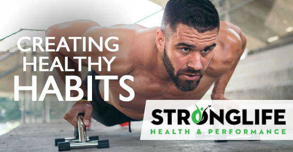 Creating Healthy Habits | Stronglife